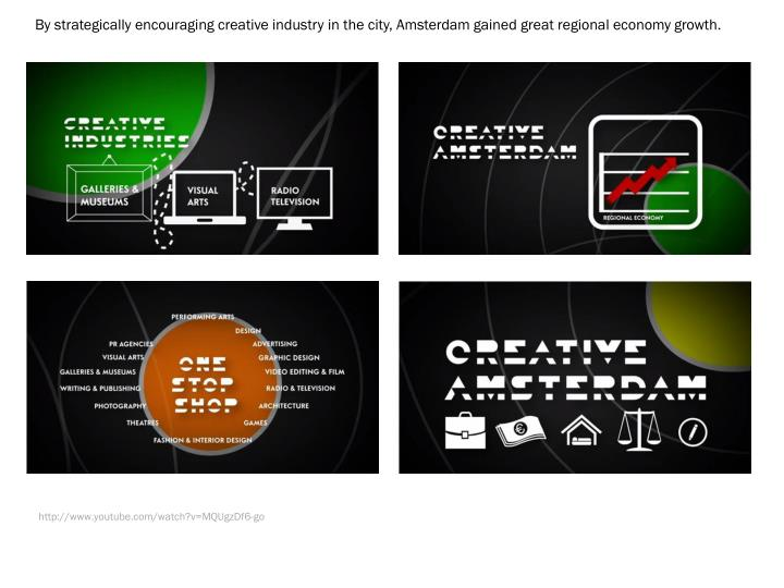 By strategically encouraging creative industry in the city, Amsterdam gained great regional economy growth.
