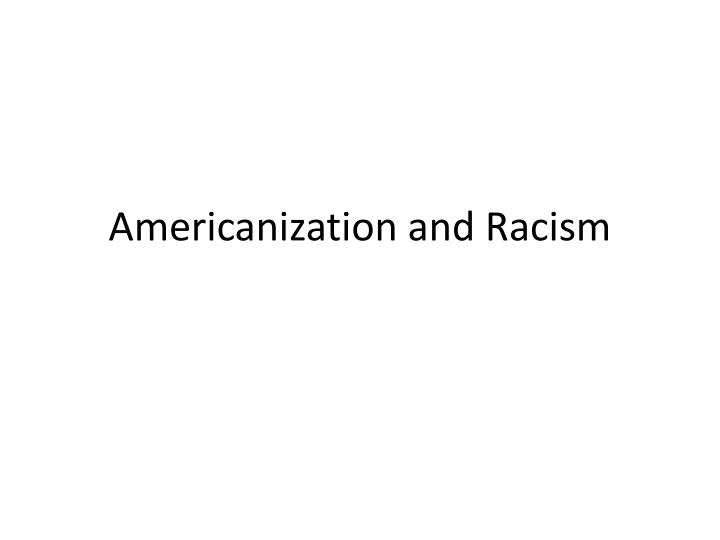 Americanization and Racism