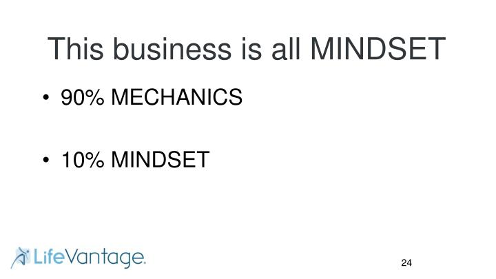 This business is all MINDSET