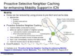 proactive selective neighbor caching for enhancing mobility support in icn