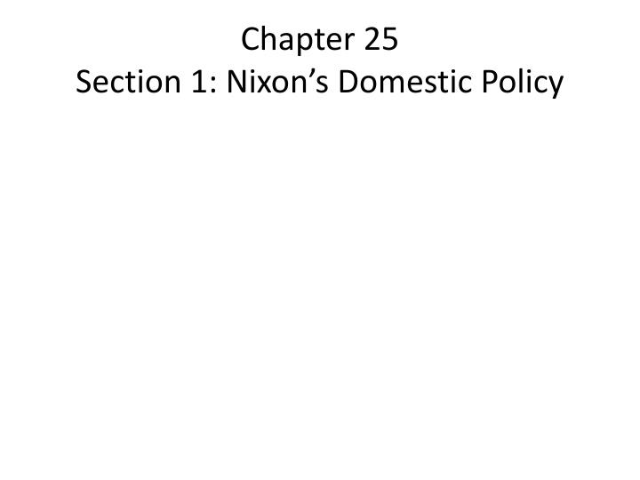 Chapter 25 section 1 nixon s domestic policy