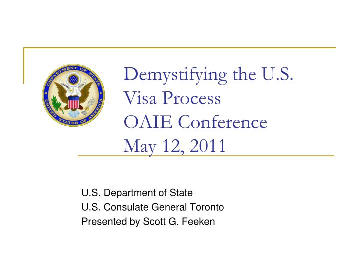 Demystifying the u s visa process oaie conference may 12 2011