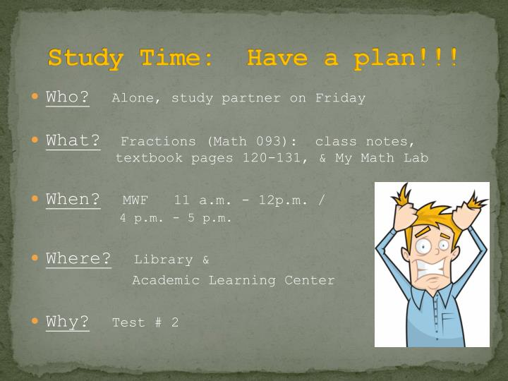 Study Time:  Have a plan!!!