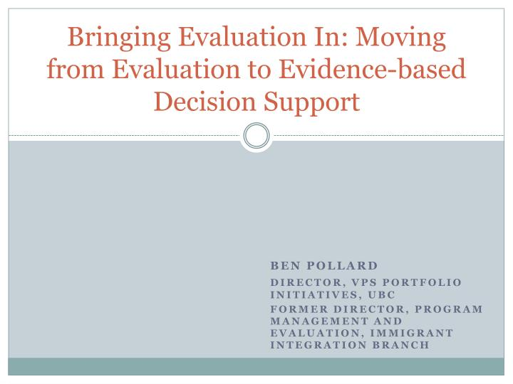 Bringing evaluation in moving from evaluation to evidence based decision support