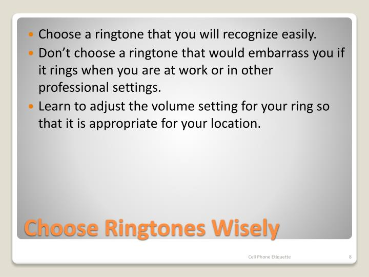 Choose a ringtone that you will recognize easily.