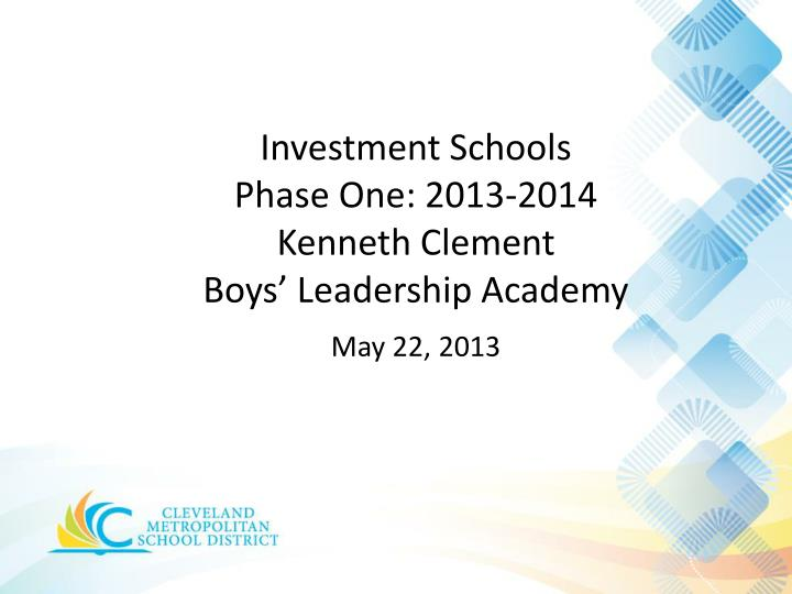 investment schools phase one 2013 2014 kenneth clement boys leadership academy may 22 2013