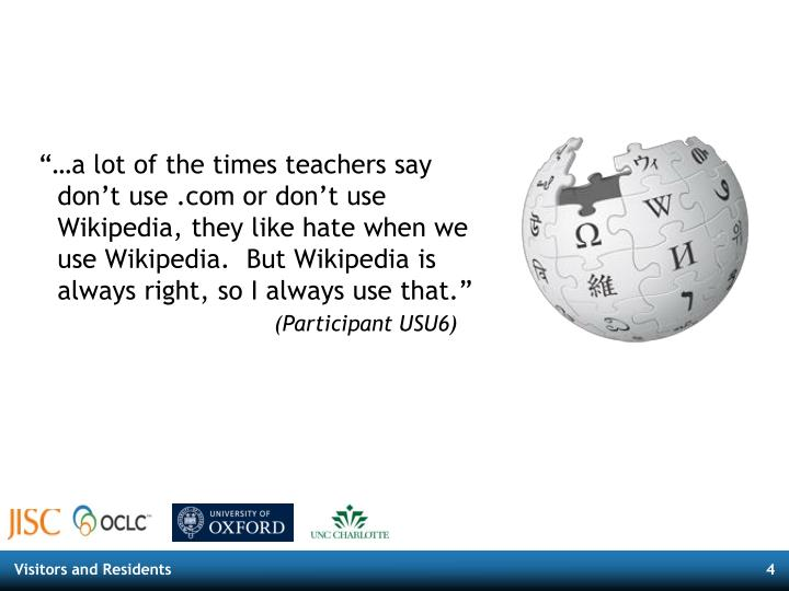 """…a lot of the times teachers say don't use .com or don't use Wikipedia, they like hate when we use Wikipedia.  But Wikipedia is always right, so I always use that."""