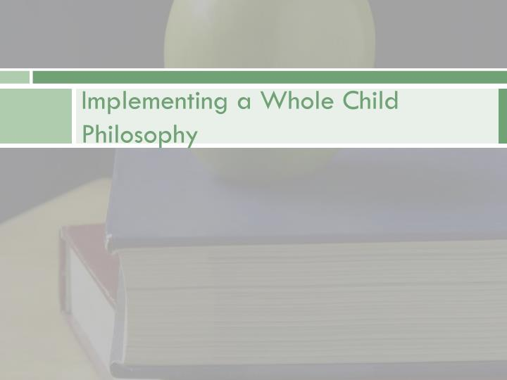 Implementing a Whole Child Philosophy