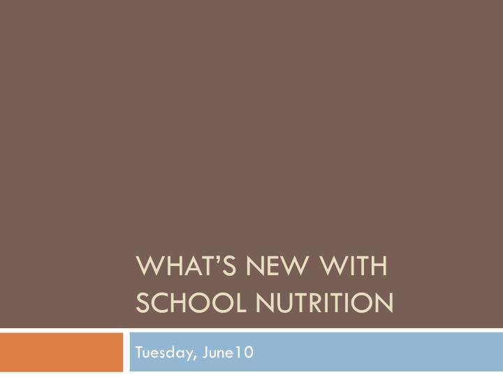 What s new with school nutrition