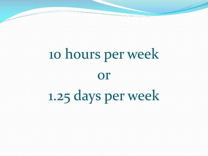 10 hours per week