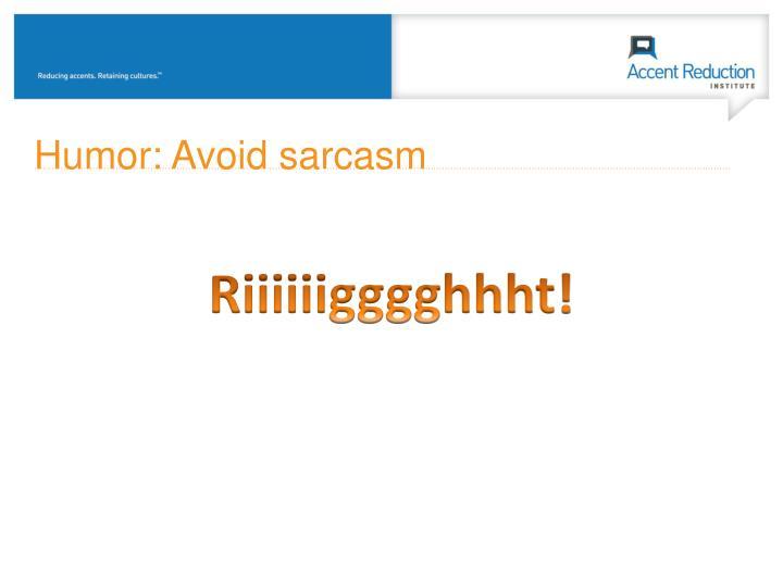 Humor: Avoid sarcasm