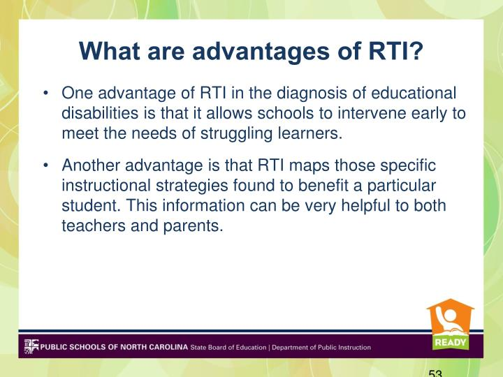 What are advantages of RTI?