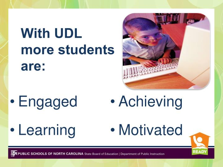 With UDL more students are: