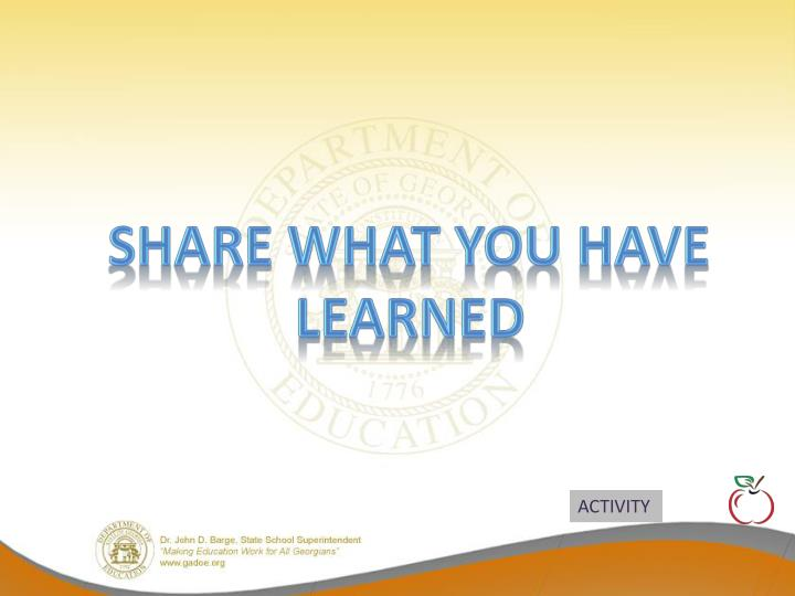 Share what you have learned