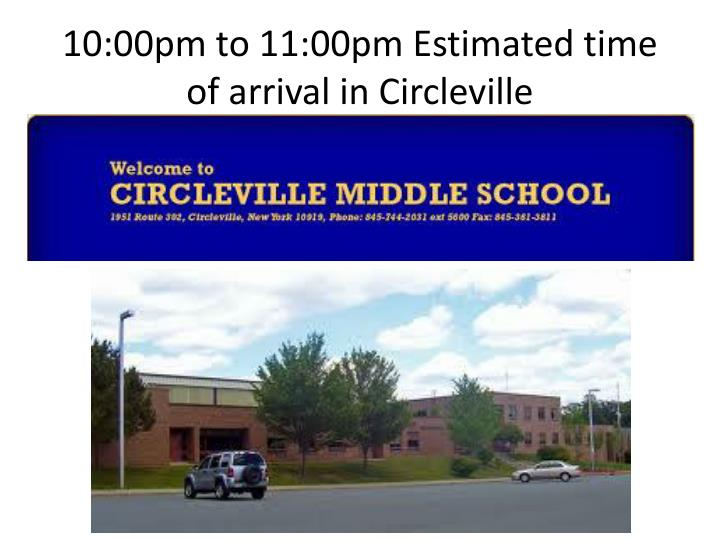 10:00pm to 11:00pm Estimated time of arrival in Circleville