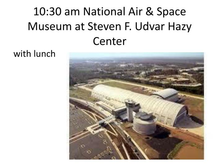 10:30 am National Air & Space Museum at Steven F.