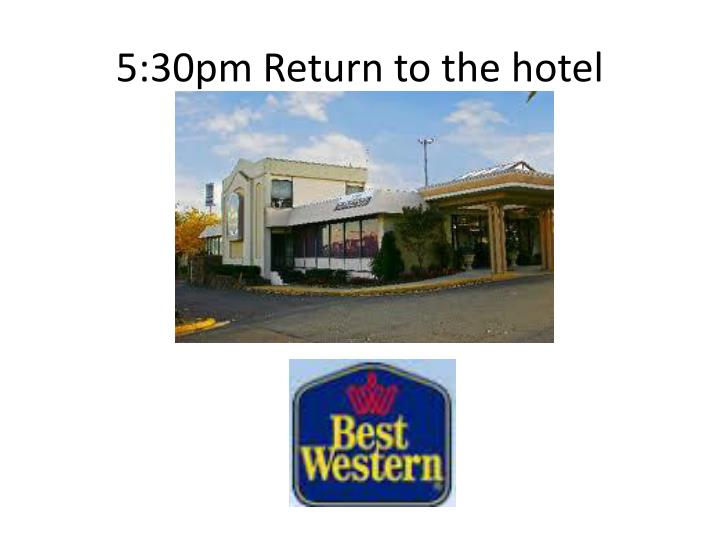 5:30pm Return to the hotel