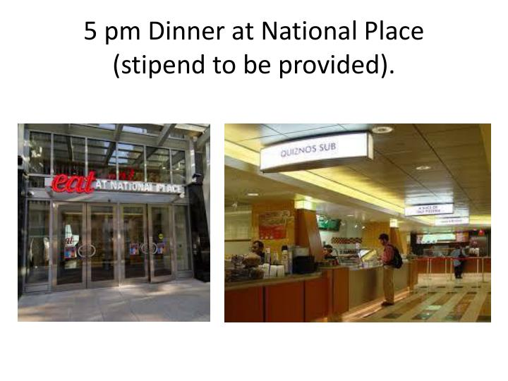 5 pm Dinner at National Place