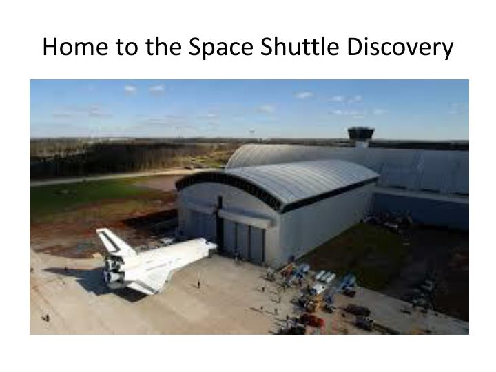 Home to the Space Shuttle Discovery