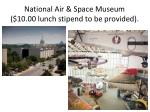 national air space museum 10 00 lunch stipend to be provided
