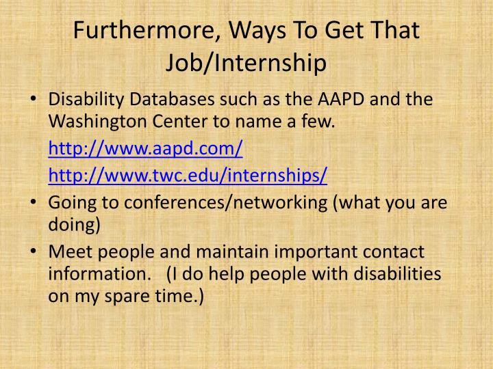 Furthermore, Ways To Get That Job/Internship