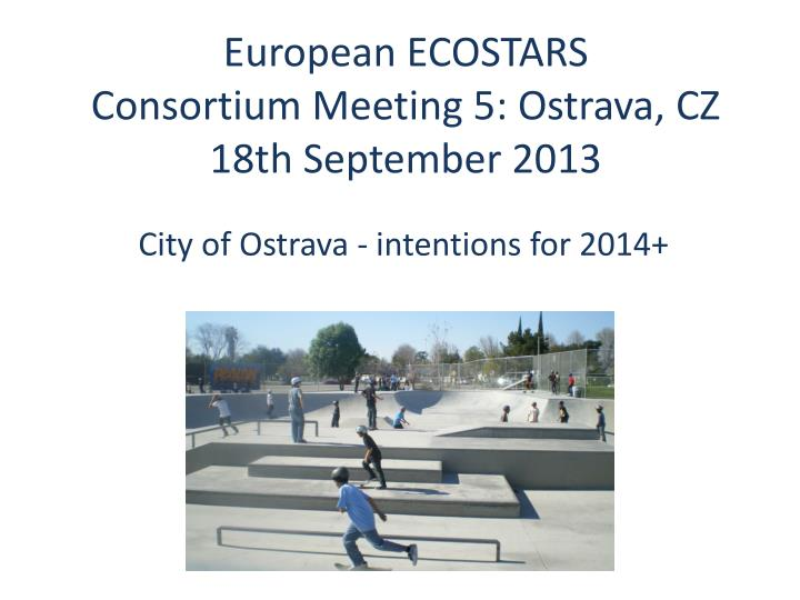 European ecostars consortium meeting 5 ostrava cz 18th september 2013