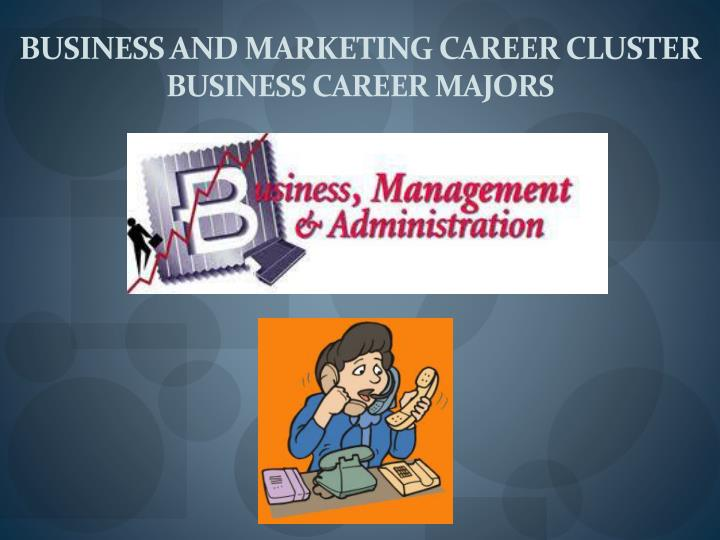 BUSINESS AND MARKETING CAREER CLUSTER