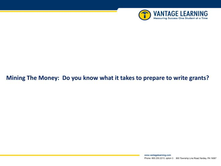 Mining The Money:  Do you know what it takes to prepare to write grants?