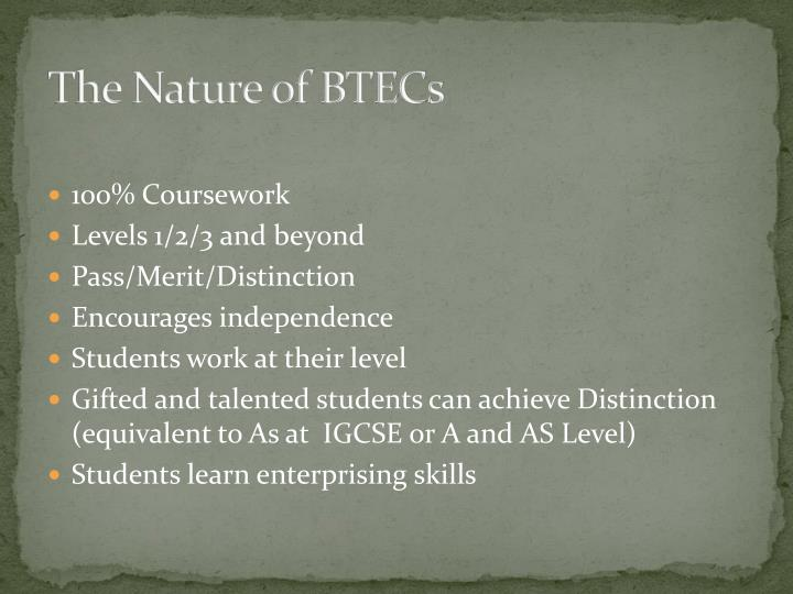 The Nature of BTECs