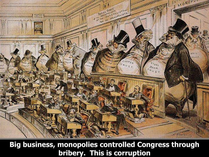 Big business, monopolies controlled Congress through bribery.  This is corruption