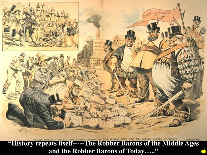 """History repeats itself-----The Robber Barons of the Middle Ages and the Robber Barons of Today….."""