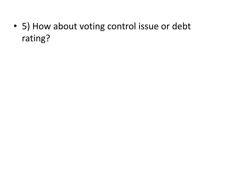 5) How about voting control issue or debt rating?