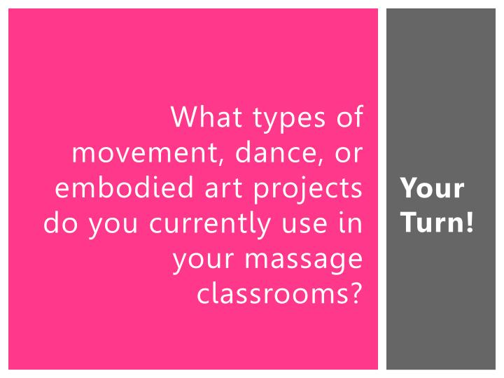 What types of movement, dance, or embodied art projects do you currently use in your massage classrooms?