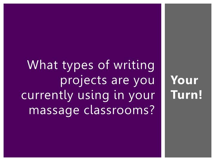 What types of writing projects are you currently using in your massage classrooms?