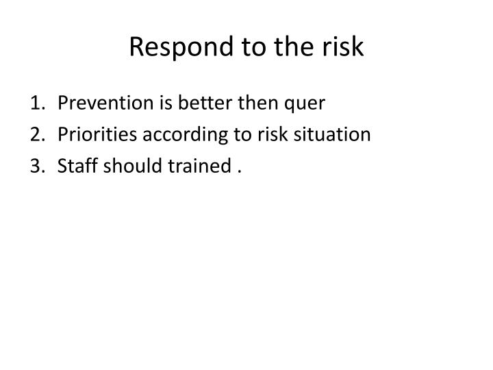 Respond to the risk