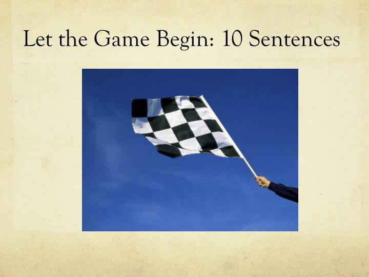 Let the Game Begin: 10 Sentences