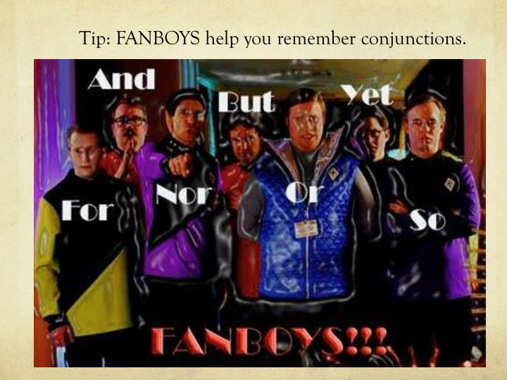 Tip: FANBOYS help you remember conjunctions.