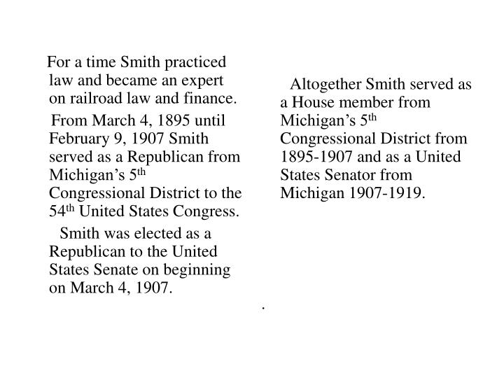 For a time Smith practiced law and became an expert on railroad law and finance.