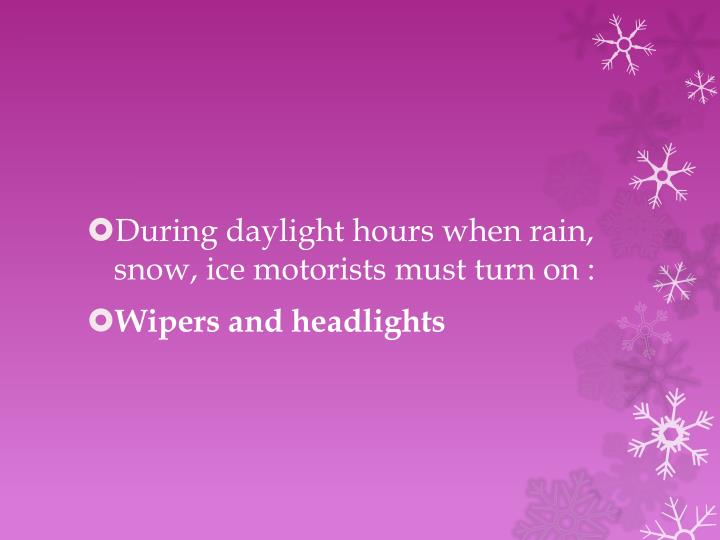 During daylight hours when rain, snow, ice motorists must turn on :
