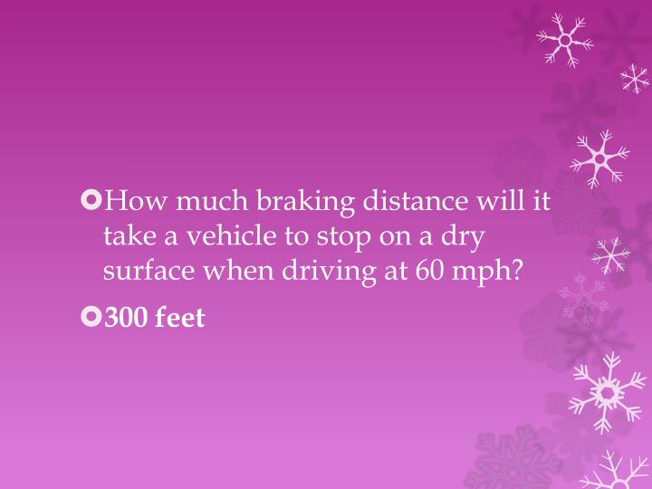 How much braking distance will it take a vehicle to stop on a dry surface when driving at 60 mph?