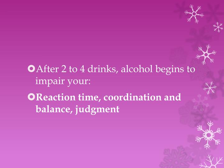 After 2 to 4 drinks, alcohol begins to impair your: