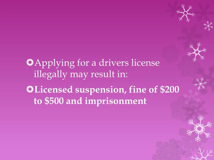 Applying for a drivers license illegally may result in: