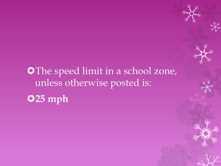 The speed limit in a school zone, unless otherwise posted is: