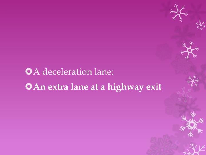 A deceleration lane:
