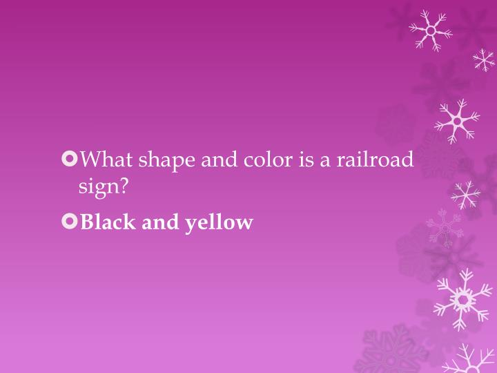 What shape and color is a railroad sign?