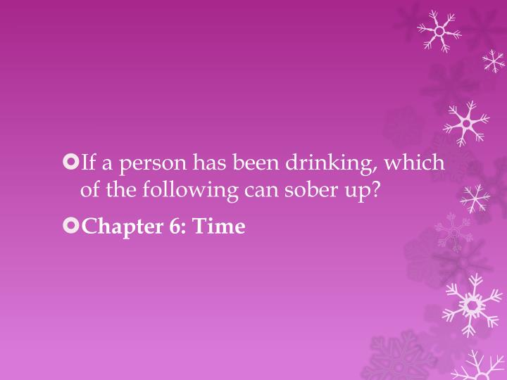 If a person has been drinking, which of the following can sober up?