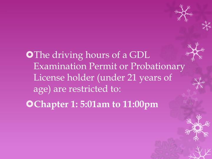 The driving hours of a GDL Examination Permit or Probationary License holder (under 21 years of age) are restricted to: