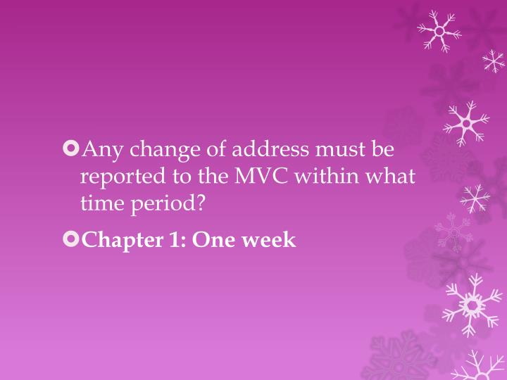 Any change of address must be reported to the MVC within what time period?