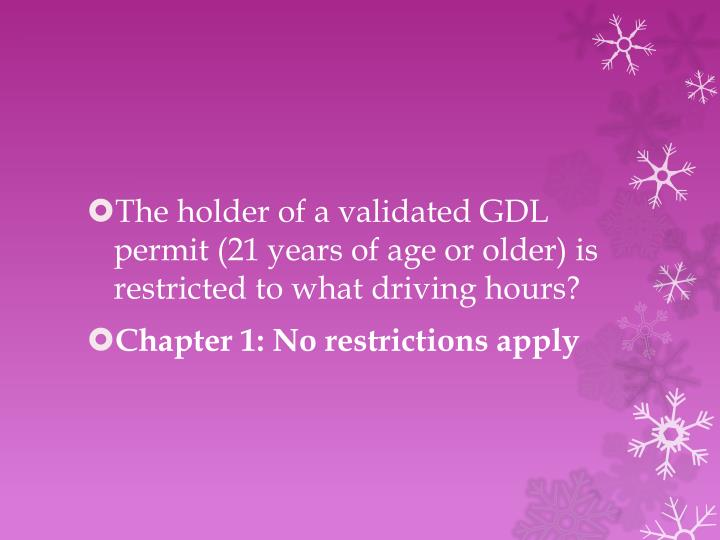 The holder of a validated GDL permit (21 years of age or older) is restricted to what driving hours?