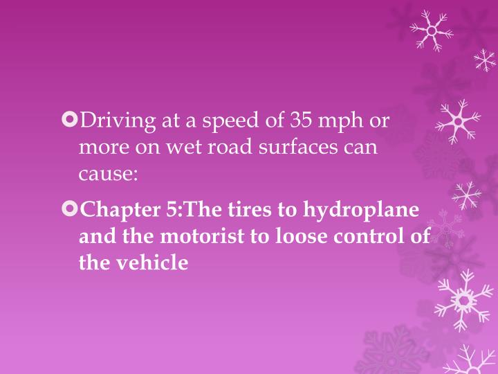 Driving at a speed of 35 mph or more on wet road surfaces can cause: